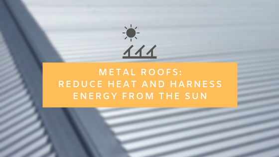 METAL ROOFS_ REDUCE HEAT AND HARNESS ENERGY FROM THE SUN